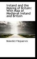 Ireland and the Making of Britain: With Map of Medieval Ireland and Britain
