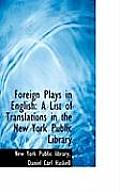 Foreign Plays in English: A List of Translations in the New York Public Library
