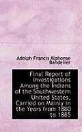 Final Report of Investigations Among the Indians of the Southwestern United States, Carried on Mainl