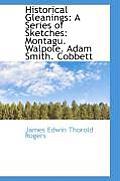 Historical Gleanings: A Series of Sketches: Montagu. Walpole. Adam Smith. Cobbett