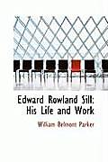 Edward Rowland Sill: His Life and Work
