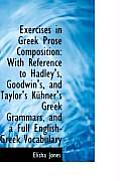 Exercises in Greek Prose Composition: With Reference to Hadley's, Goodwin's, and Taylor's K Hner's G