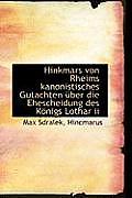 Hinkmars Von Rheims Kanonistisches Gutachten Uber Die Ehescheidung Des Konigs Lothar II