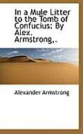 In a Mule Litter to the Tomb of Confucius: By Alex. Armstrong, .
