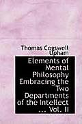 Elements of Mental Philosophy Embracing the Two Departments of the Intellect ... Vol. II