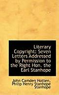 Literary Copyright: Seven Letters Addressed by Permission to the Right Hon. the Earl Stanhope