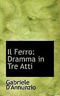 Il Ferro: Dramma in Tre Atti