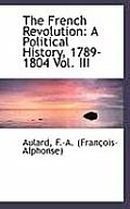 The French Revolution: A Political History, 1789-1804 Vol. III
