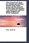 The Church of God: Or, Essays on Various Names and Titles Given to the Church in the Holy Scripture