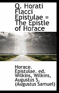 Q. Horati Flacci Epistulae = the Epistle of Horace