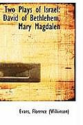 Two Plays of Israel: David of Bethlehem, Mary Magdalen