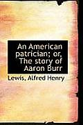 An American Patrician; Or, the Story of Aaron Burr