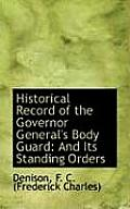 Historical Record of the Governor General's Body Guard: And Its Standing Orders
