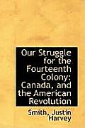 Our Struggle for the Fourteenth Colony: Canada, and the American Revolution