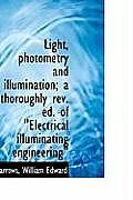 Light, Photometry and Illumination; A Thoroughly REV. Ed. of Electrical Illuminating Engineering