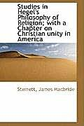 Studies in Hegel's Philosophy of Religion; With a Chapter on Christian Unity in America