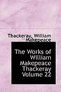 The Works of William Makepeace Thackeray Volume 22