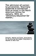 The Admission of Women to Universities. Testimony Gathered in Connection with an Essay in the North