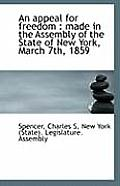 An Appeal for Freedom: Made in the Assembly of the State of New York, March 7th, 1859