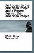 An Appeal to the American People and a Protest Against the American People