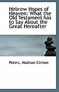 Hebrew Hopes of Heaven: What the Old Testament Has to Say about the Great Hereafter