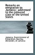 Remarks on Emigration to Jamaica: Addressed to the Coloured Class of the United States