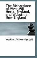 The Richardsons of West Mill, Herts, England, and Woburn in New England