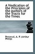 A Vindication of the Principles of the Authors of the Tracts for the Times