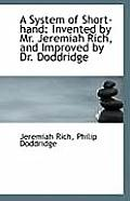 A System of Short-Hand: Invented by Mr. Jeremiah Rich and Improved by Dr. Doddridge