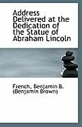 Address Delivered at the Dedication of the Statue of Abraham Lincoln