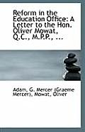 Reform in the Education Office: A Letter to the Hon. Oliver Mowat, Q.C., M.P.P., ...