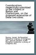 Considerations Respectfully Submitted to the Citizens of Boston and Charlestown, on the Proposed Ann