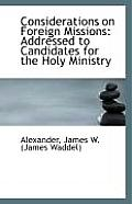 Considerations on Foreign Missions: Addressed to Candidates for the Holy Ministry
