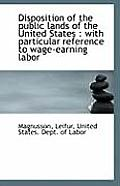 Disposition of the Public Lands of the United States: With Particular Reference to Wage-Earning Lab