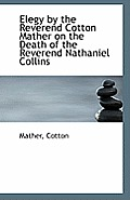 Elegy by the Reverend Cotton Mather on the Death of the Reverend Nathaniel Collins