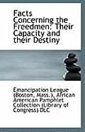 Facts Concerning the Freedmen: Their Capacity and Their Destiny