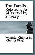 The Family Relation, as Affected by Slavery