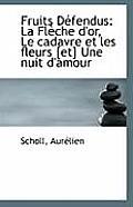Fruits Defendus: La Fleche D'Or, Le Cadavre Et Les Fleurs Une Nuit D'Amour