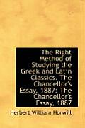 The Right Method of Studying the Greek and Latin Classics. the Chancellor's Essay, 1887: The Chancel