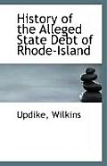 History of the Alleged State Debt of Rhode-Island
