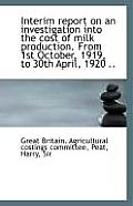 Interim Report on an Investigation Into the Cost of Milk Production. from 1st October, 1919, to 30th