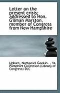 Letter on the Present Crisis; Addressed to Hon. Gilman Marston, Member of Congress from New Hampshir