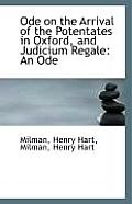 Ode on the Arrival of the Potentates in Oxford, and Judicium Regale: An Ode