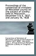Proceedings of the Convention of Ministers of Worcester County on the Subject of Slavery; Held at Wo