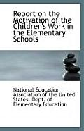 Report on the Motivation of the Children's Work in the Elementary Schools