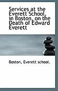 Services at the Everett School, in Boston, on the Death of Edward Everett