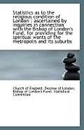 Statistics as to the Religious Condition of London: Ascertained by Inquiries in Connection with the