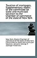 Taxation of Mortgages. Supplementary Report of the Committee on State and Municipal Taxation to the