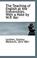 The Teaching of English at the Universities. with a Note by W.P. Ker