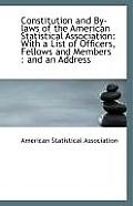 Constitution and By-Laws of the American Statistical Association: With a List of Officers, Fellows a